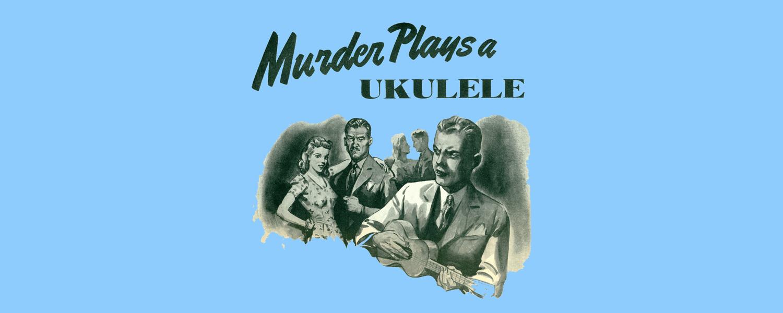 Murder Plays A Ukulele